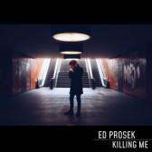 Ed Prosek - Killing Me