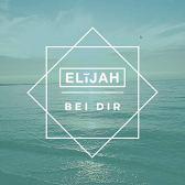 ELIJAH - Bei Dir