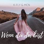 K-Fly & MCN - Wenn du da bist